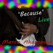 Because (Live) by Marco Akamawa