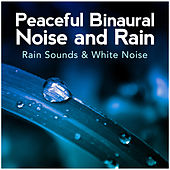 Peaceful Binaural Noise and Rain by Rain Sounds and White Noise