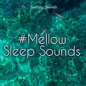 #Mellow Sleep Sounds by Soothing Sounds