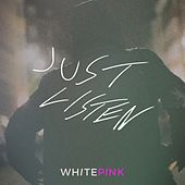 Just Listen de Whitepink