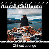 Aural Chillouts by Chillout Lounge