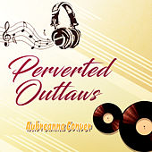 Perverted Outlaws by Aubreanna Conver