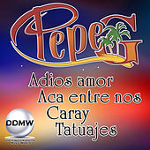 Adiós Amor / Acá Entre Nos / Caray / Tatuajes by Pepe G