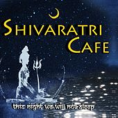 This Night We Will Not Sleep by Shivaratri Cafe
