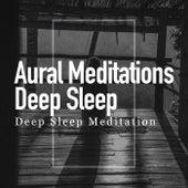 Aural Meditations: Deep Sleep by Deep Sleep Meditation