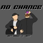 No Chance by Matt