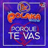 Porque Te Vas von La Polaka Show