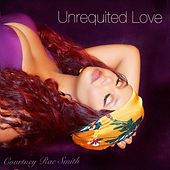 Unrequited Love by Courtney Rae Smith