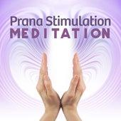 Prana Stimulation Meditation (Music for Meditation and Yoga Manipulating Prana) by The Relaxation