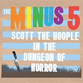 Scott the Hoople in the Dungeon of Horror by The Minus 5