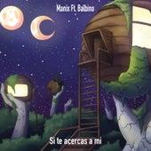 Si Te Acercas a Mi by Manix