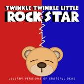 Lullaby Versions of Grateful Dead by Twinkle Twinkle Little Rock Star