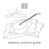 Dreamy Ambient Guitar de M.I.N.I.M.