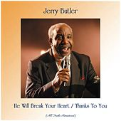 He Will Break Your Heart / Thanks To You (All Tracks Remastered) von Jerry Butler