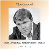 Truck Driving Man / Kentucky Means Paradise (All Tracks Remastered) von Glen Campbell