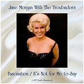 Fascination / It's Not for Me to Say (All Tracks Remastered) von Jane Morgan
