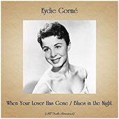 When Your Lover Has Gone / Blues in the Night (All Tracks Remastered) de Eydie Gorme