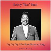 Cry Cry Cry / I've Been Wrong so Long (All Tracks Remastered) by Bobby Blue Bland