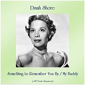 Something to Remember You By / My Buddy (All Tracks Remastered) von Dinah Shore