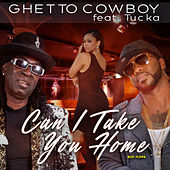 Can I Take You Home by Ghetto Cowboy
