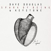 Spark Of Being: Expand by Dave Douglas