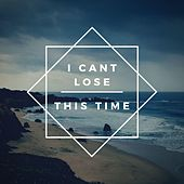 I Can't Lose This Time by Daddylonglegs