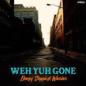 Weh Yuh Gone (feat. Warrior) by Deezy Steppa