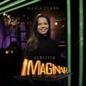Acústico Imaginar : Maria Clara de Maria Clara