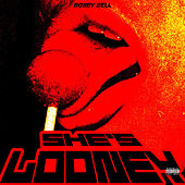 She's Looney by Bobby Bell
