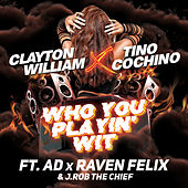 Who You Playin' Wit (feat. AD, Raven Felix & J.Rob the Chief) van Clayton William