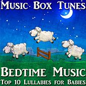 Bedtime Music: Top 10 Lullabies for Babies by Music Box Tunes