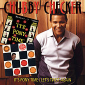 It's Pony Time/Let's Twist Again by Chubby Checker