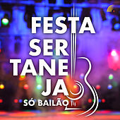 Festa Sertaneja Só Bailão von Various Artists