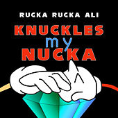Knuckles My Nucka von Rucka Rucka Ali