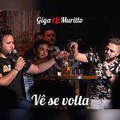 Vê Se Volta (Ao Vivo) von Giga e Murillo