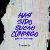 Has Sido Bueno Conmigo (Versión Acústica) de Luis Fabián
