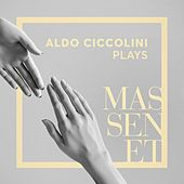 Aldo Ciccolini Plays Massenet by Aldo Ciccolini