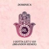 I Gotta Let U Go (BRANDON Remix) von Dominica