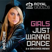 Girls Just Wanna Dance (2-4 Grooves Remix) by Royal Gigolos