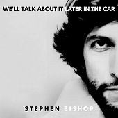 We'll Talk About It Later In The Car by Stephen Bishop