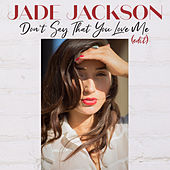 Don't Say That You Love Me (Edit) by Jade Jackson