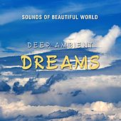 Deep Ambient: Dreams by Sounds of Beautiful World