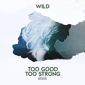 Too Good Too Strong by Wild