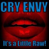 It's a Little Raw! von Cry Envy