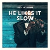 He Likes It Slow de Various Artists