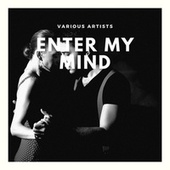 Enter My Mind by Various Artists