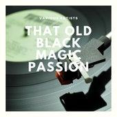 That Old Black Magic Passion von Various Artists