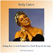 Nothing More to Look Forward To / Don't Weep for the Lady (All Tracks Remastered) von Betty Carter