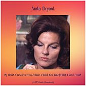 My Heart Cries For You / Have I Told You Lately That I Love You? (Remastered 2019) von Anita Bryant
