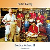 Exotica Vol. III (Remastered 2019) by Martin Denny